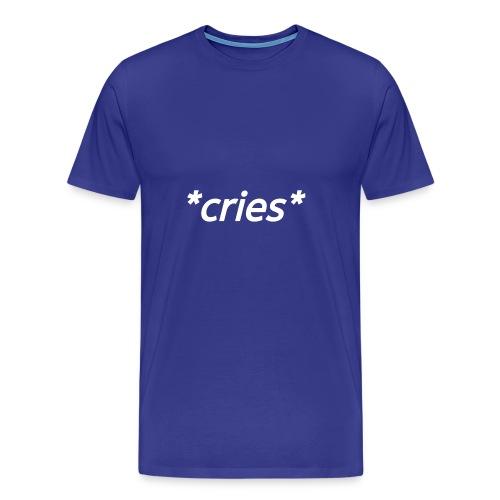 *cries* - Men's Premium T-Shirt