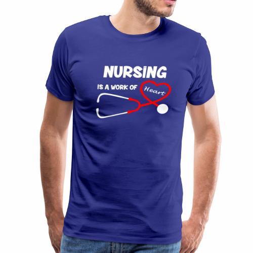 Nursing is a Work of Heart T-Shirt - Men's Premium T-Shirt