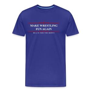 Make Wrestling Fun Again! - Men's Premium T-Shirt