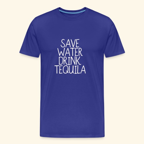 Save Water Drink Tequila T shirt funny - Men's Premium T-Shirt