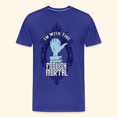 I'm With This Foolish Mortal - Men's Premium T-Shirt