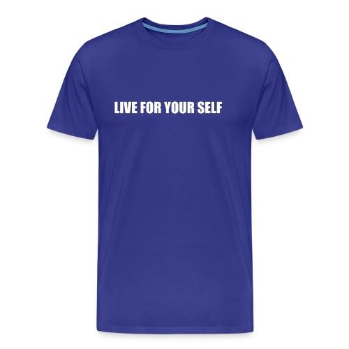 LIVE FOR YOUR SELF T-SHIRT MEN - Men's Premium T-Shirt