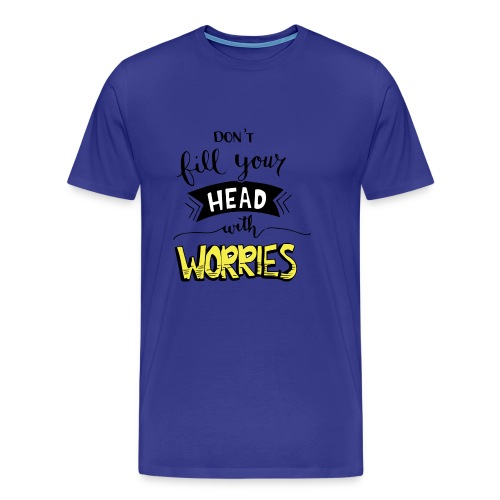 Don't fill your head with worries - Men's Premium T-Shirt