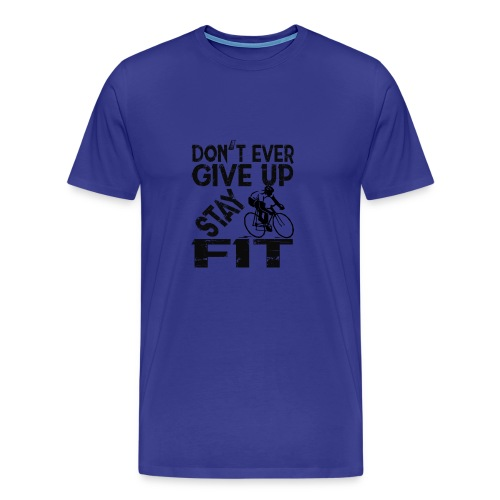 Don't ever give up - stay fit - Men's Premium T-Shirt