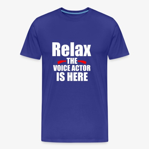 Relax the Voice Actor Is Here - Men's Premium T-Shirt