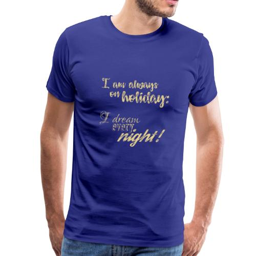 Always on Holiday: Dream Every Night Vintage Text - Men's Premium T-Shirt
