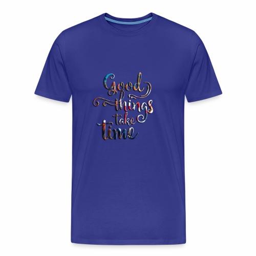 good things take time - Men's Premium T-Shirt