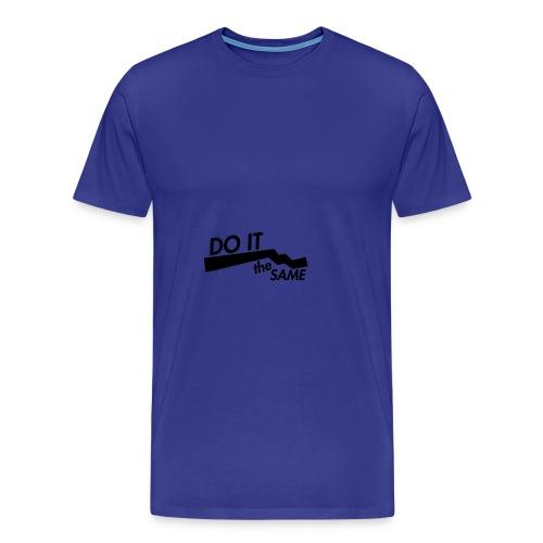 Do it the same. - Men's Premium T-Shirt