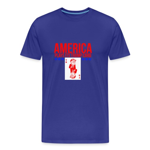 AMERICA PLAYS ITS TRUMP CARD - Men's Premium T-Shirt