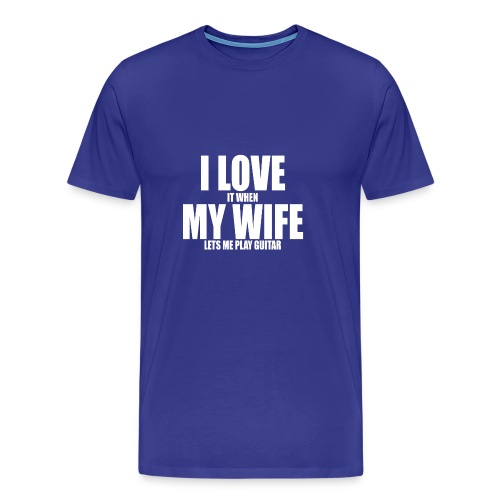 i love it when my wife lets me play guitar - Men's Premium T-Shirt