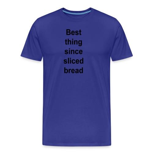 Best Thing Since Sliced Bread - Men's Premium T-Shirt