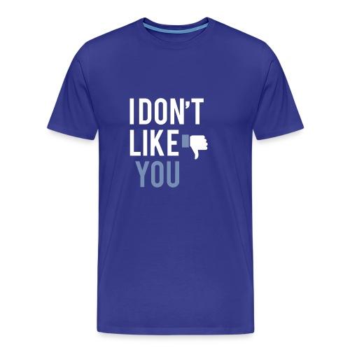 i don t like you - Men's Premium T-Shirt