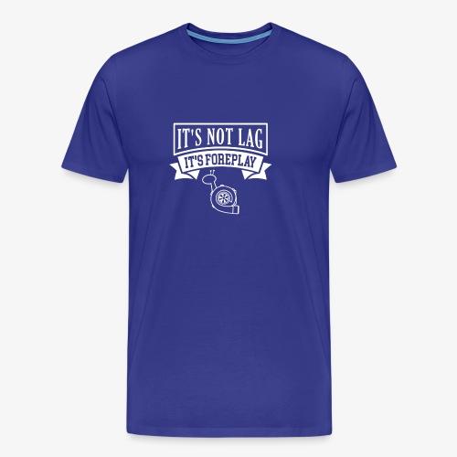 It's Not Lag - Men's Premium T-Shirt