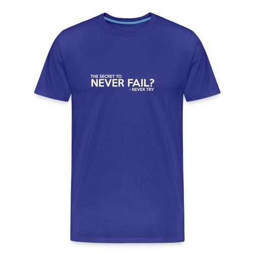 The Secret To Never Fail - Men's Premium T-Shirt
