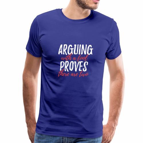 Arguing with a Fool - Men's Premium T-Shirt