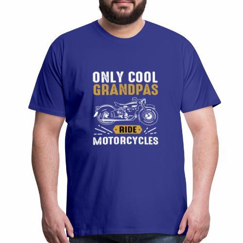 Only Cool Grandpas Ride Motorcycles - Men's Premium T-Shirt