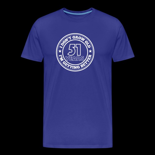 51 years old i am getting better - Men's Premium T-Shirt