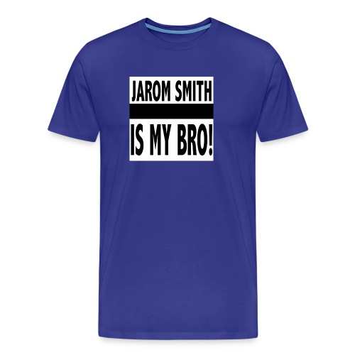 Jarom IS MY BRO shirt words - Men's Premium T-Shirt