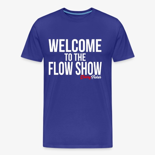 Welcome To The Flow Show - Men's Premium T-Shirt