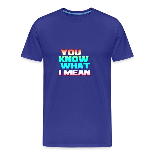 You Know What I Mean - Men's Premium T-Shirt