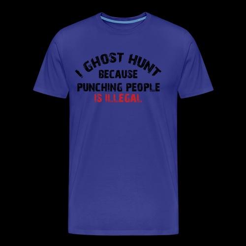 I Ghost Hunt Because - Men's Premium T-Shirt