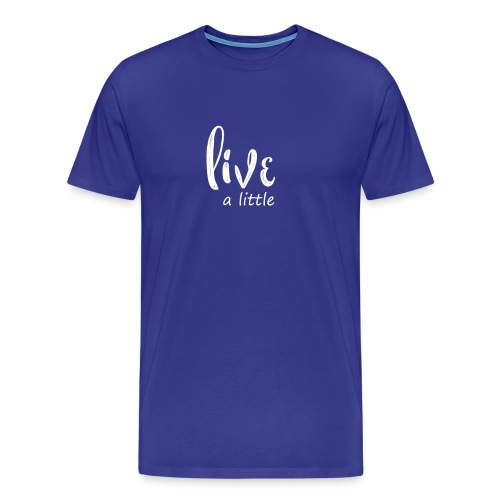 Live A Little Inspirational Motivational Life Tee - Men's Premium T-Shirt