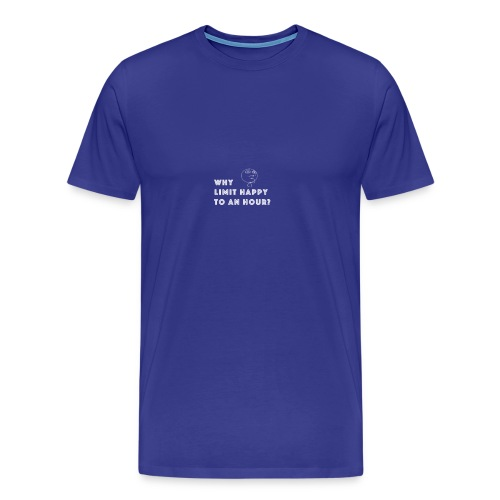 WHY LIMIT HAPPY TO AN HOUR - Men's Premium T-Shirt