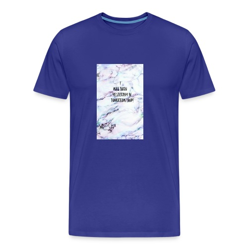 Quote- i was born yesterday in tomorrow land - Men's Premium T-Shirt