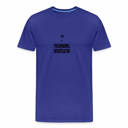 I AM A PARANORMAL INVESTIGATOR - Men's Premium T-Shirt