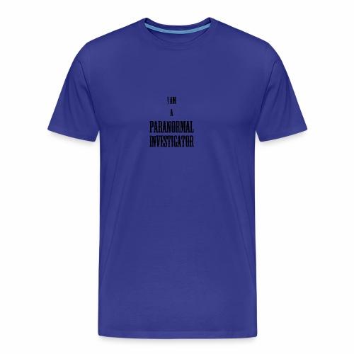 I AM A PARANORMAL INVESTIGATOR - Men's Premium T-Shirt