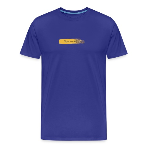Sign Me Up - Men's Premium T-Shirt