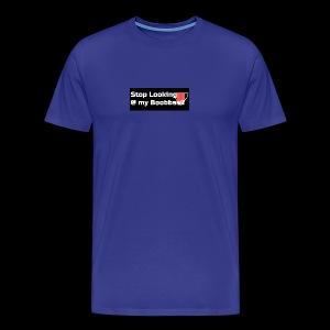 stop looking at my boobs - Men's Premium T-Shirt