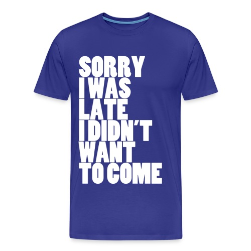 Sorry I Was Late - Men's Premium T-Shirt