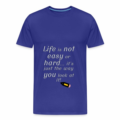 Life is not easy or hard - Men's Premium T-Shirt