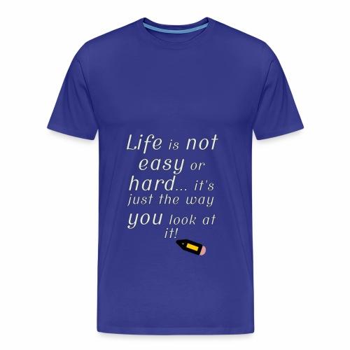 Life is not easy or hard - Men's Premium T-Shirt