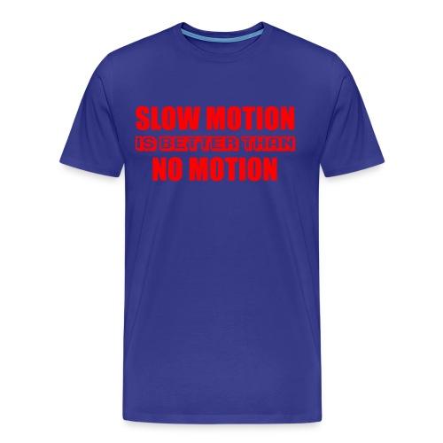 SLOW MOTION IS BETTER T shirt - Men's Premium T-Shirt