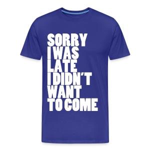 Sorry I Was Late - Men's Premium T-Shirt