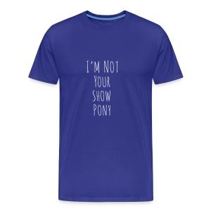 Im Not Your Show Pony - Men's Premium T-Shirt