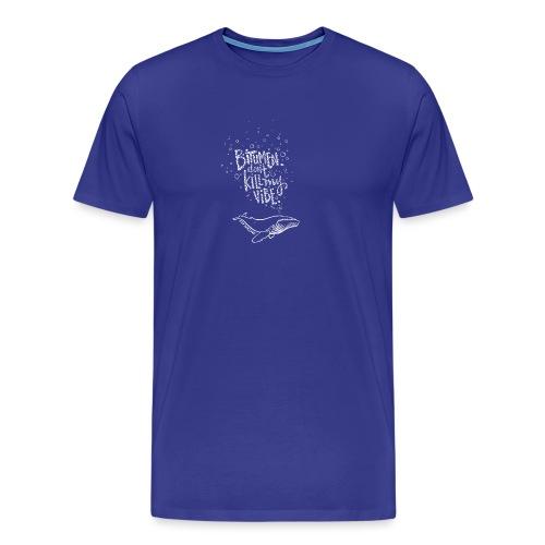 Bitumen Don't Kill My Vibe babywear! - Men's Premium T-Shirt