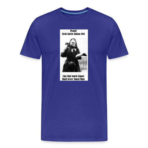 WCTU Saloon Smashing Prohibitionist Carrie Nation - Men's Premium T-Shirt