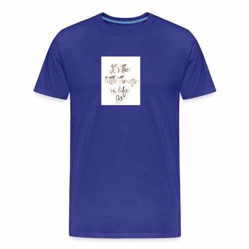 Little Things in Life - Men's Premium T-Shirt
