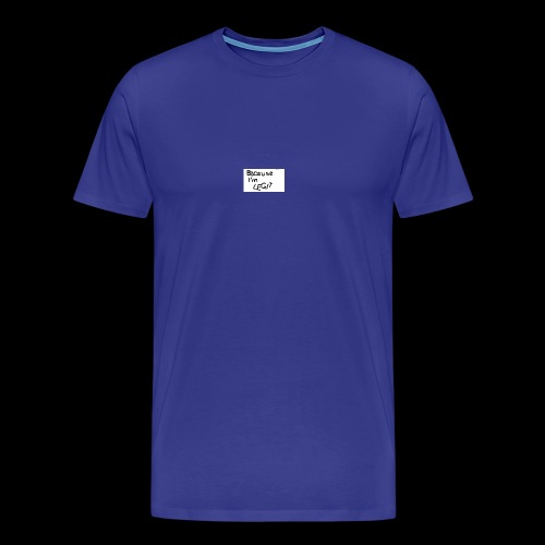 Because I'm LEGIT - Men's Premium T-Shirt