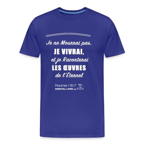 Je ne Mourrai pas, JE VIVRAI- Psaume 118: 17 - T-shirt premium pour hommes