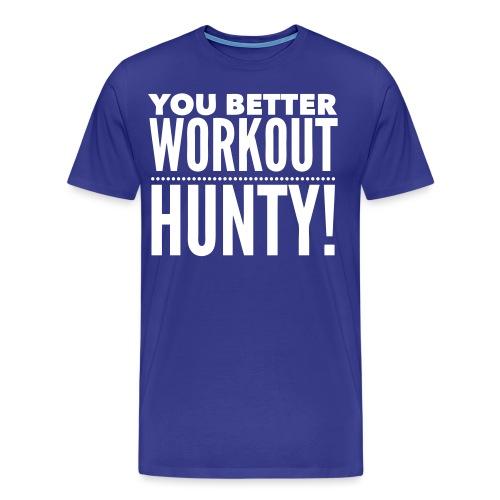 You Better Workout Hunty - Men's Premium T-Shirt