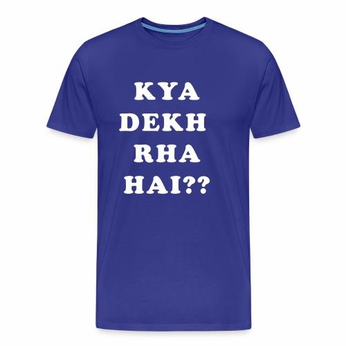 Kya Dekh Raha Hai - Men's Premium T-Shirt