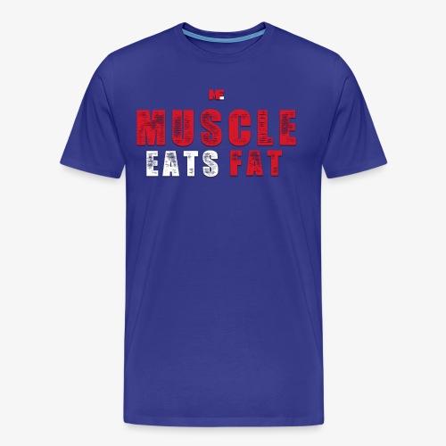 Muscle Eats Fat (Blood & Sweat) - Men's Premium T-Shirt