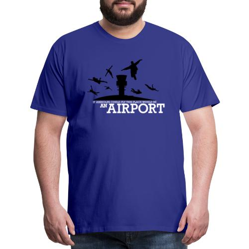 If Assholes Could Fly - Men's Premium T-Shirt
