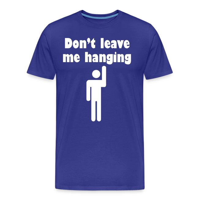 Don't Leave Me Hanging Shirt
