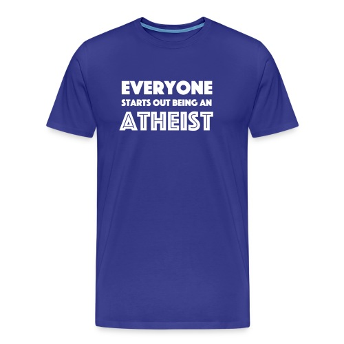 Everyone Starts Out Being An Atheist - Men's Premium T-Shirt