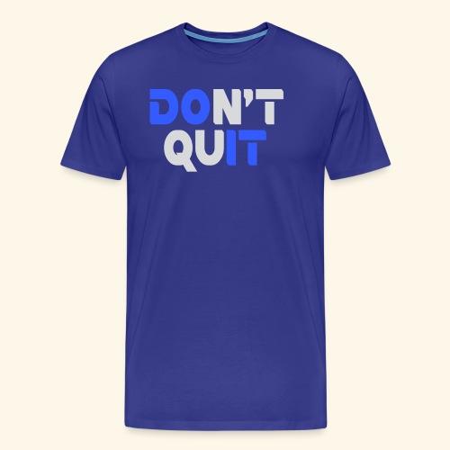 DON'T QUIT #2 - Men's Premium T-Shirt
